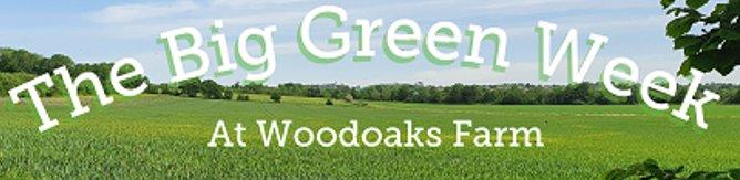 The Big Green Week at Woodoaks Farm